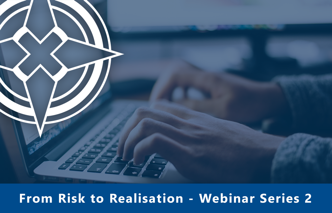 Webinar Series 2, From Risk to Realisation – Live & On Demand